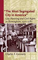 The Most Segregated City In America: City Planning And Civil Rights In Birmingham, 1920-1980