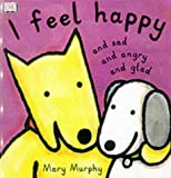I Feel Happy and Sad and Angry and Glad (Toddler Story Books)