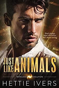 Just Like Animals: A Werelock Evolution Series Novel by [Ivers, Hettie]
