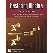 Mastering Algebra - An Introduction: Over 2,000 Solved Problems (Hamilton Education Guides Book 2)