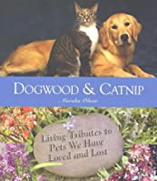 Dogwood and Catnip: Living Tributes to Pets We Have Loved and Lost