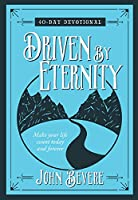 Driven by Eternity: Make Your Life Count Today and Forever: 40-Day Devotional
