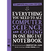 Everything You Need to Ace Computer Science and Coding in One Big Fat Notebook - US Edition: The Complete Middle School Study Guide (Big Fat Notebooks)