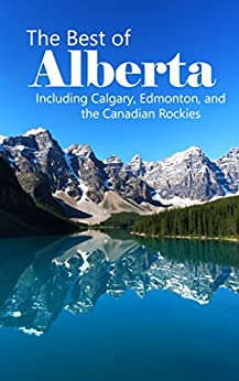 The Best of Alberta: Including Calgary, Edmonton, and the Canadian Rockies by [Hempstead, Andrew]
