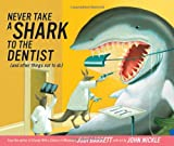 Never Take a Shark to the Dentist: (and Other Things Not to Do)
