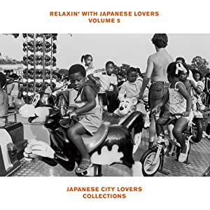 RELAXIN' WITH JAPANESE LOVERS VOLUME 5 JAPANESE CITY LOVERS COLLECTIONS