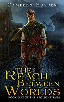 The Reach Between Worlds (The Arclight Saga, Book 1) by [Hayden, C. M.]