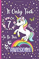 It Only Took 7 Years To Be This Awesome: Unicorn Journal Happy Birthday 7 Years Old - Journal and Sketchbook for kids - 7 Year Old Christmas birthday gift for Girls