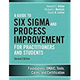 Guide to Six Sigma and Process Improvement for Practitioners and Students, A: Foundations, DMAIC, Tools, Cases, and Certifica