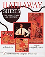 Hathaway Shirts: Their History, Design, and Advertising (Schiffer Book for Collectors and Designers)
