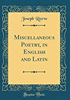 Miscellaneous Poetry, in English and Latin (Classic Reprint)