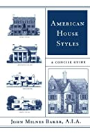 American House Styles: A Concise Guide by John Milnes Baker(2002-07-17)
