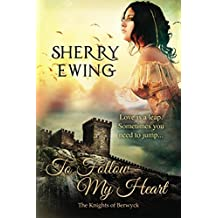 To Follow My Heart (The Knights of Berwyck, A Quest Through Time Book 3)