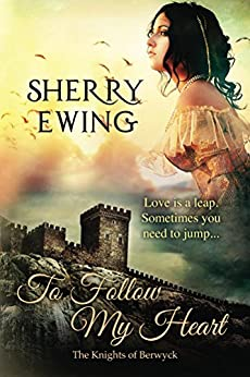 To Follow My Heart (The Knights of Berwyck, A Quest Through Time Novel Book 3) by [Ewing, Sherry]