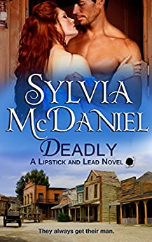 Deadly: A Western Historical Romance (Lipstick And Lead Book 2) by [McDaniel, Sylvia]