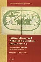 Indices, Glossary and Additions & Corrections to Bga: Indices, Glossarium Et Addenda Et Emendanda Ad Part I-iii. Compiled by M.j. De Goeje 1879 (Bibliotheca Geographorum Arabicorum)