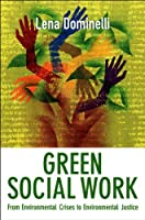 Green Social Work: From Environmental Crises to Environmental Justice