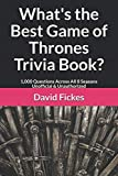 What's the Best Game of Thrones Trivia Book?: 1,000 Questions Across All 8 Seasons Unofficial & Unauthorized (What's the Best Trivia?)