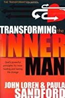 Transforming The Inner Man: God's Powerful Principles for Inner Healing and Lasting Life Change (Transformation) by John Loren Sandford Paula Sandford(2007-05-01)