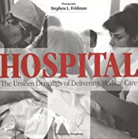 Hospital: The Unseen Demands of Delivering Medical Care