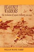 Heavenly Warriors: The Evolution of Japan's Military, 500-1300 (Harvard East Asian Monographs)