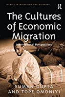 The Cultures of Economic Migration: International Perspectives (Studies in Migration and Diaspora)