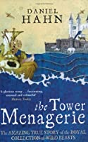 The Tower Menagerie: The Amazing True Story of the Royal Collection of Wild Beasts