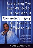 Everything You Wanted to Know About Cosmetic Surgery but Couldn't Afford to Ask