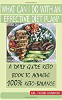 WHAT CAN I DO WITH AN EFFECTIVE DIET PLAN?: A DAILY GUIDE KETO BOOK TO ACHEIEVE 100% KETO-BALANCE