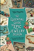 The Essential Guide to Epic Jewelry Design (COLOR): For Beaders and Other Jewelry Enthusiasts [並行輸入品]