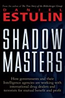 The Shadow Masters: How Governments And Their Intelligence Agencies Are Working With Drug Dealers and Terrorists For Mutual Benefit And Profit