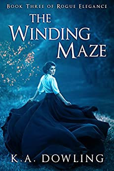 The Winding Maze: Book Three of Rogue Elegance by [Dowling, K.A.]