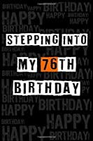 Stepping into my 76th Birthday: Birthday Journal Lined Notebook /Journal Gift, 120 Pages, 6 x 9,High Cover