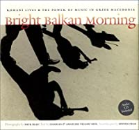 Bright Balkan Morning: Romani Lives & the Power of Music in Greek Macedonia (Music Culture)