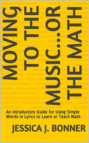 Moving to the Music...or the Math: An Introductory Guide for Using Simple Words in Lyrics to Learn or Teach Math (English Edition)