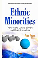 Ethnic Minorities: Perceptions, Cultural Barriers and Health Inequalities (Social Justice, Equality and Empowerment)