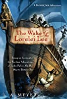 The Wake of the Lorelei Lee: Being an Account of the Further Adventures of Jacky Faber, On Her Way to Botany Bay (A Bloody Jack Adventure)