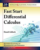 Fast Start Differential Calculus (Synthesis Lectures on Mathematics and Statistics)