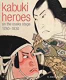 Kabuki Heroes on the Osaka Stage 1780