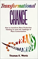 Transformational Change: How to Transform Mass Production Thinking to Meet the Challenge of Mass Customization