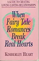 When Fairy Tale Romances Break Real Hearts: A Guide to Creating Loving Lasting Relationships