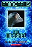 The Message: (Front Cover Has 3d Image) (Animorphs)