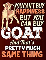 You Can't Buy Happiness But You Can Buy Goat And That's Pretty Much The Same Thing: Blank Journal With College Ruled Lined Paper