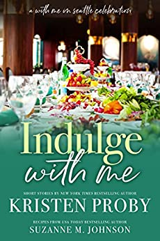 Indulge With Me (With Me In Seattle Book 10) by [Proby, Kristen, Johnson, Suzanne M.]