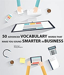50 Advanced Vocabulary Words that make you Sound Smarter in Business by [Meyers, Doug]