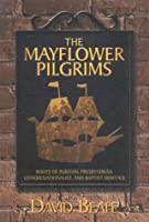 The Mayflower Pilgrims: Roots of Puritan, Presbyterian, Congregationalist, and Baptist Heritage