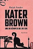 Kater Brown und die Kaempfer des Ostens: Kurzkrimi
