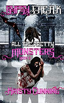 Gypsy Freak (All The Pretty Monsters Book 2) by [Cunning, Kristy]