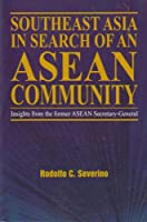 Southeast Asia in Search of an ASEAN Community: Insights from the Former ASEAN Secretary-general