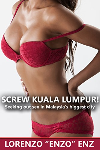 Screw Kuala Lumpur!: Seeking out sex in Malaysia's biggest city (English Edition)